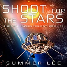 Shoot for the Stars: The Stargazers Trilogy, Book 3 Audiobook by Summer Lee Narrated by Robert Grothe