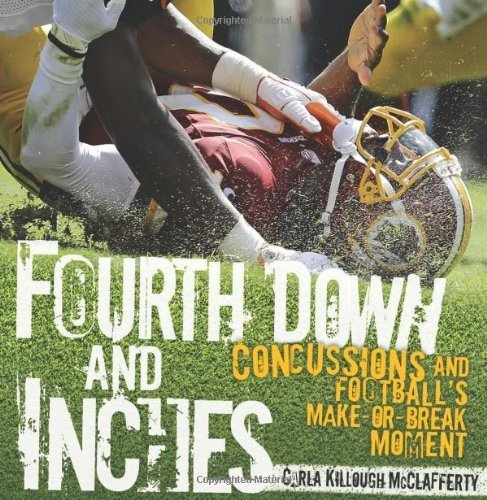 Fourth Down and Inches: Concussions and Football's Make-or-Break Moment by Carla Killough McClafferty (September 1, 2013) Library Binding
