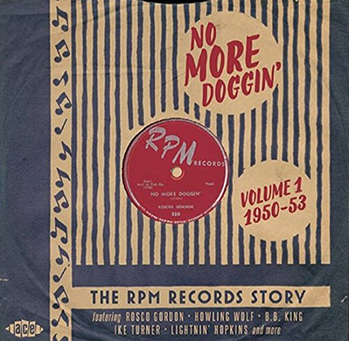 - No More Doggin': The RPM Records Story Volume 1 1950-53
