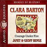 Clara Barton: Courge Under Fire: Heroes of History | Janet Benge,Geoff Benge