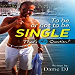 To Be, or Not to Be, Single? That's the Question | Dame DJ