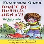 Don't Be Horrid, Henry! | Francesca Simon