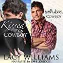 Kissed by a Cowboy / With Love, Cowboy: A 2-in-1 Novella Collection Audiobook by Lacy Williams Narrated by Em Eldridge