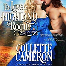 To Love a Highland Rogue: Heart of a Scot, Book 1 Audiobook by Collette Cameron Narrated by David McCallion
