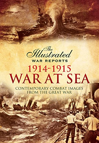 War at Sea 1914-1915 (The Illustrated War Reports: Contemporary Combat Images from the Great War)