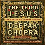 The Third Jesus: The Christ We Cannot Ignore | Deepak Chopra, MD
