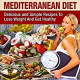 Mediterranean Diet: Mediterranean Cookbook For Beginners, Lose Weight And Get Healthy (Mediterranean Diet Recipes, Mediterranean Diet Cookbook, Mediterranean ... Diet For Beginners, Mediterranean Recipes)