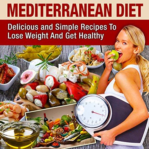 (Mediterranean Diet: Mediterranean Cookbook For Beginners, Lose Weight And Get Healthy (Mediterranean Diet Recipes, Mediterranean Diet Cookbook, Mediterranean ... Diet For Beginners, Mediterranean)
