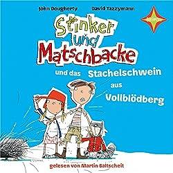 Stinker und Matschbacke und das Stachelschwein aus Vollblödberg (Stinker und Matschbacke 2)