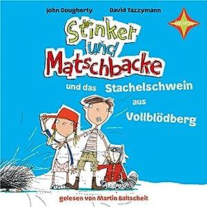 Stinker und Matschbacke und das Stachelschwein aus Vollblödberg (Stinker und Matschbacke 2) Hörbuch
