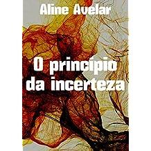 O princípio da incerteza (Portuguese Edition)