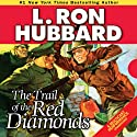 The Trail of the Red Diamonds Audiobook by L. Ron Hubbard Narrated by R. F. Daley, Tait Ruppert, Crispian Belfrage, Shane Johnson, Jim Meskimen, Robert Wu, Josh R. Thompson