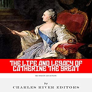 Russian Legends: The Life and Legacy of Catherine the Great Audiobook
