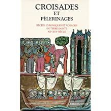Croisades et pélerinages: Récits, chroniques et voyages en Terre sainte - XIIe-XVIe siècle