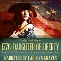 1776: Daughter of Liberty: Book 1 of the 1776 Series Set During the American Revolutionary War Audiobook by Nathaniel Burns Narrated by Carolyn Graves