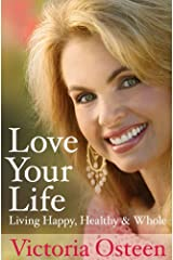 Love Your Life: Living Happy, Healthy, and Whole Kindle Edition