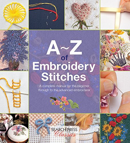A-Z of Embroidery Stitches: A Complete Manual for the Beginner Through to the Advanced Embroiderer (A-Z of Needlecraft) (Book Embroidery)