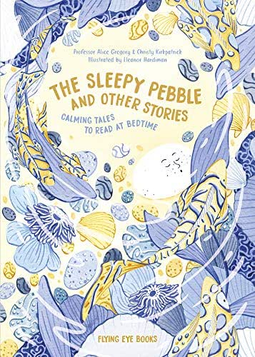 The Sleepy Pebble and Other Stories: Calming Tales To Read At Bedtime