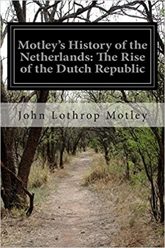 Motley's History of the Netherlands: The Rise of the Dutch