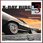 X-Ray Rider 3: Mileposts on the Road to Childhood's End: The X-Ray Rider Trilogy   Wayne Kyle Spitzer