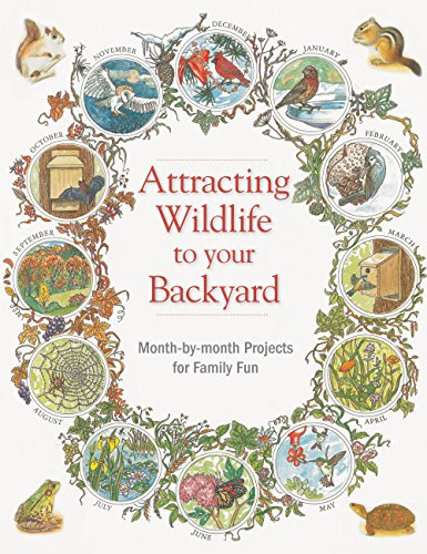 Attracting Wildlife to Your Backyard: Month-by-month projects for family fun (Backyard Birding)