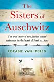 The Sisters of Auschwitz: The true story of two Jewish sisters  resistance in the heart of Nazi territory