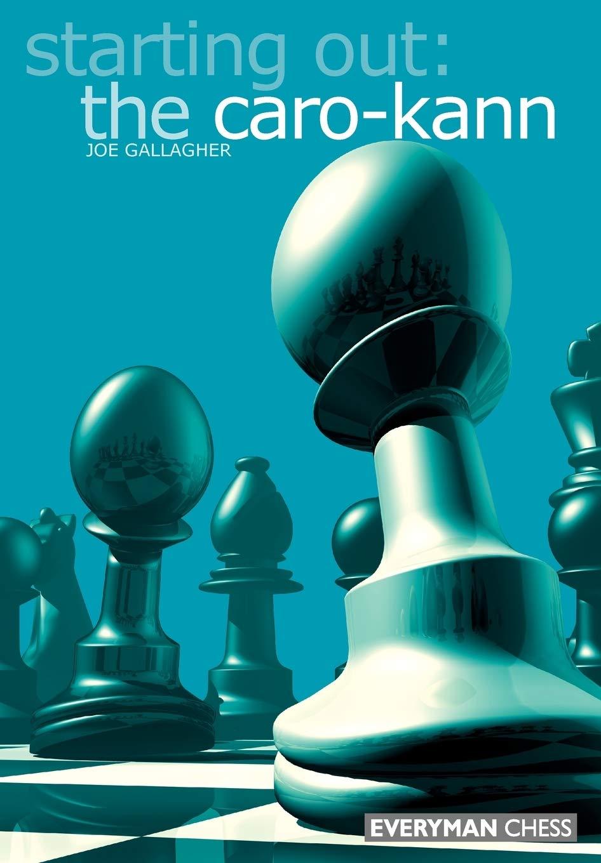 Starting Out The Caro Kann Starting Out Everyman Chess Gallagher Joe 9781857443035 Amazon Com Books