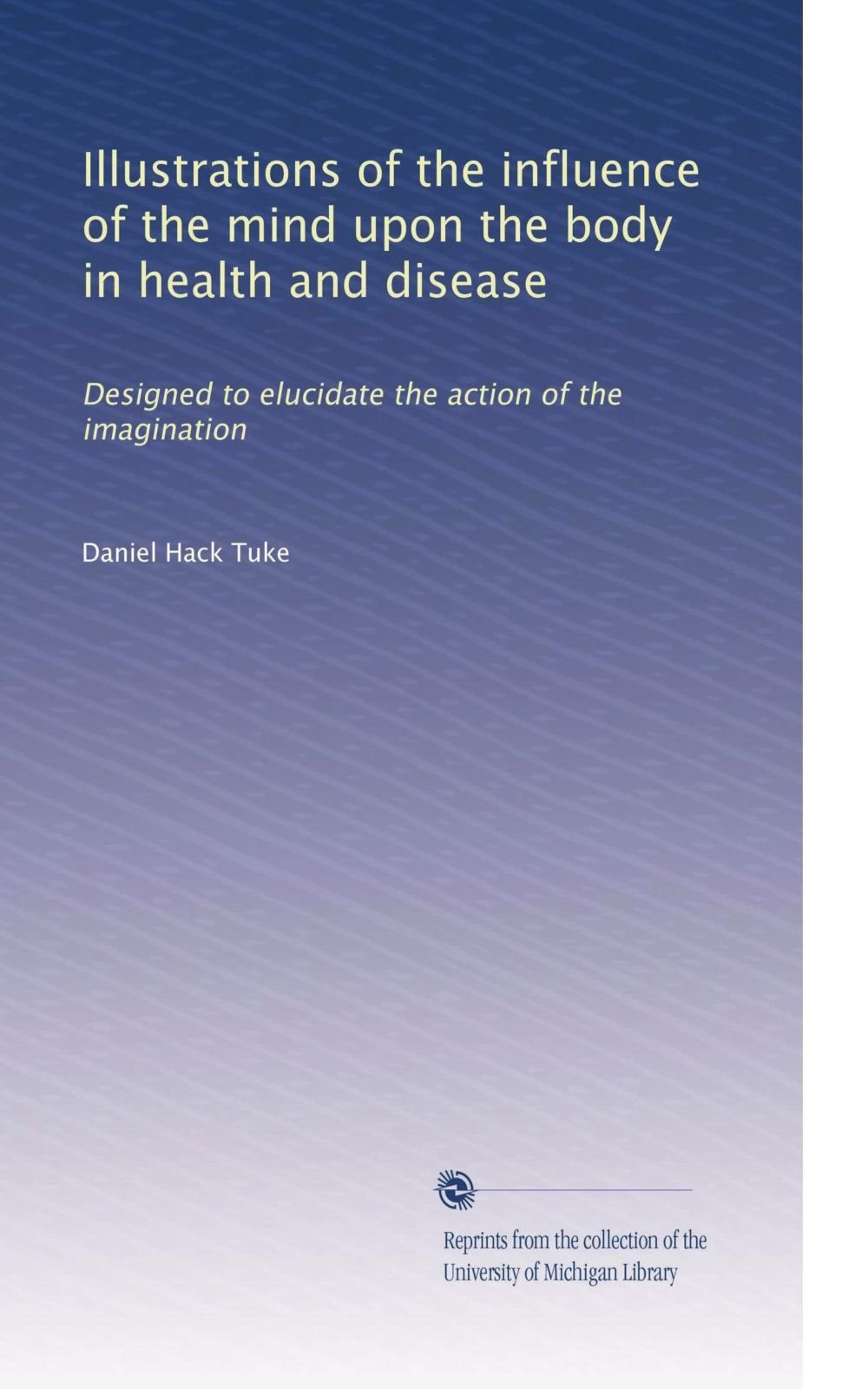 Download Illustrations of the influence of the mind upon the body in health and disease: Designed to elucidate the action of the imagination PDF