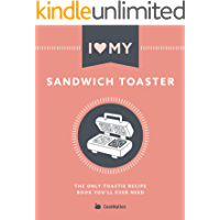 I Love My Sandwich Toaster: The only toastie recipe book you'll ever need