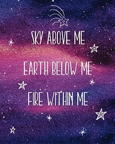 Sky Above Me Earth Below Me Fire Within Me: Notebook with Quote, Watercolor Galaxy Design Cover, 160 Page Softcover Yoga Journal, College Ruled ... Journaling, Office Work, Notes and (Galaxy College Ruled Notebook)