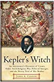 img - for Kepler's Witch: An Astronomer's Discovery of Cosmic Order Amid Religious War, Political Intrigue, and the Heresy Trial of His Mother book / textbook / text book