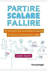 Partire, scalare, fallire: 42 strumenti per accellerare la crescita di startup e imprese lean e agile (Italian Edition) Kindle Edition