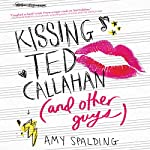 Kissing Ted Callahan (and Other Guys) | Amy Spalding