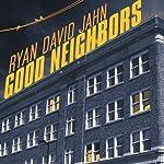 Good Neighbors: A Novel   Ryan David Jahn