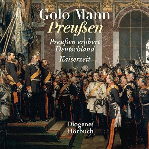 Preußen: Preußen erobert Deutschland/Kaiserzeit (Deutsche Geschichte)