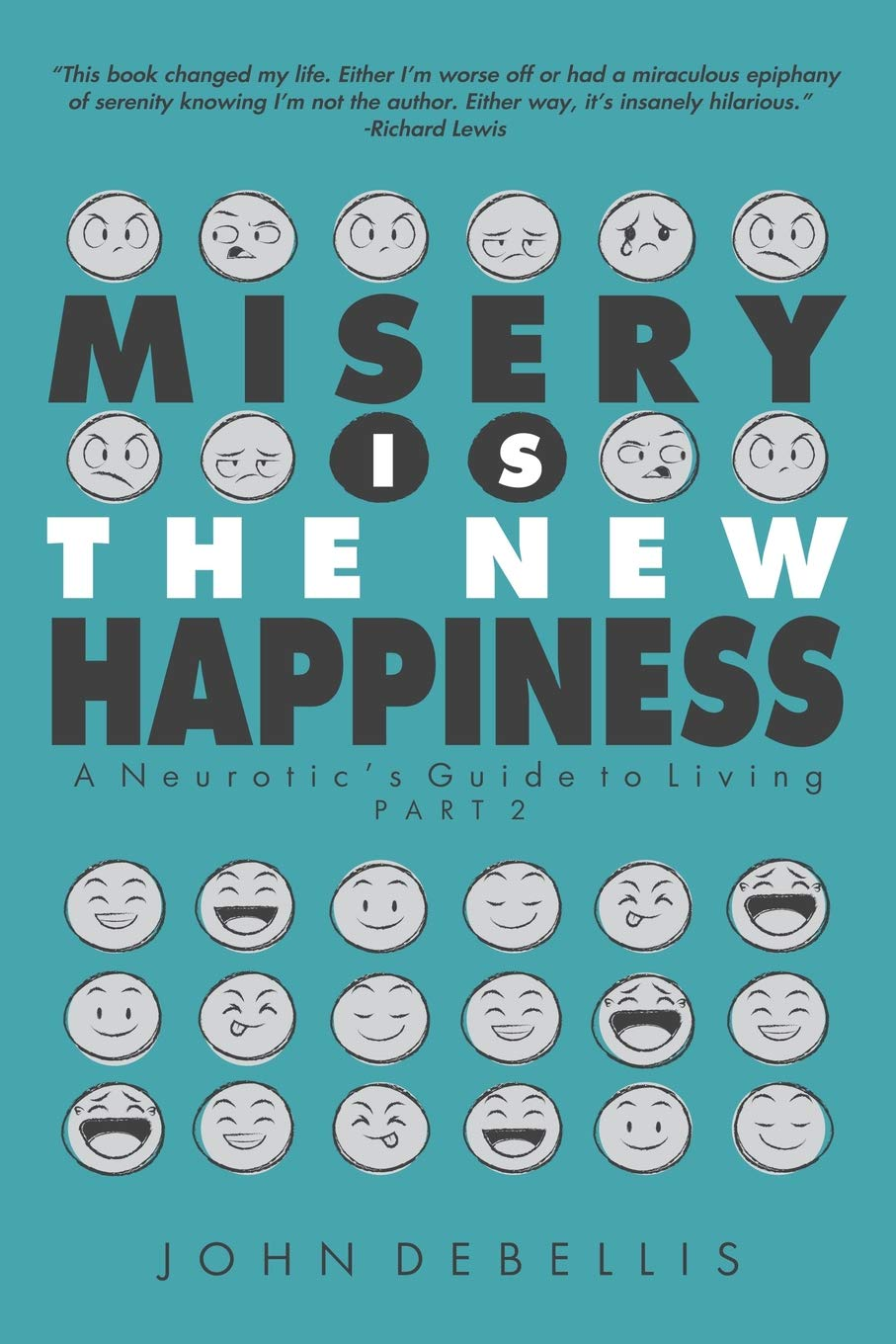 MISERY IS THE NEW HAPPINESS: The Neurotic's Guide to Living - Book 2: John  DeBellis: 9781632638977: Amazon.com: Books