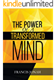 The Power Of A Transformed Mind: How To Win The Battle Of Life Using The Key Of A Systematically Renewed Mind (Spiritual…