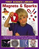 img - for First Science Library: Magnets & Sparks: 16 Easy-To Follow Experiments For Learning Fun; Find Out How Electricity and Magnetism Works! book / textbook / text book