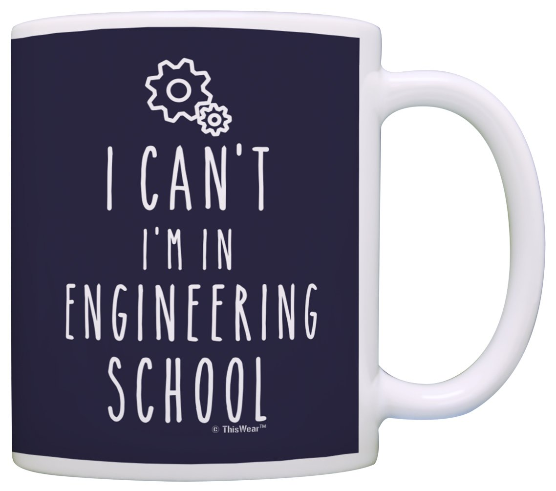Amazon Funny Engineer Student Gifts I Cant Im In Engineering School Graduation For Gift Coffee Mug Tea Cup Navy Kitchen Dining