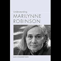 Understanding Marilynne Robinson (Understanding Contemporary American Literature)