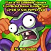 Plants vs Zombies Heroes Unofficial Game Guide: Beat Levels & Get Powerups!