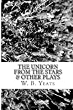 The Unicorn from the Stars and Other Plays, W. B. Yeats and Isabella Augusta Gregory, 1482747294
