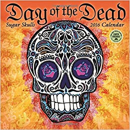 day of the dead 2017 wall calendar sugar skulls english and spanish edition