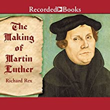 The Making of Martin Luther Audiobook by Richard Rex Narrated by John Curless