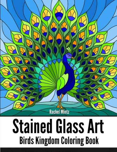 (STAINED GLASS ART Birds Kingdom Coloring Book: Artistic Patterns of Beautiful Birds: Parrots, Flamingo, Peacock, Hummingbird, Owls - For Adults )