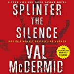 Splinter the Silence: A Tony Hill and Carol Jordan Novel | Val McDermid