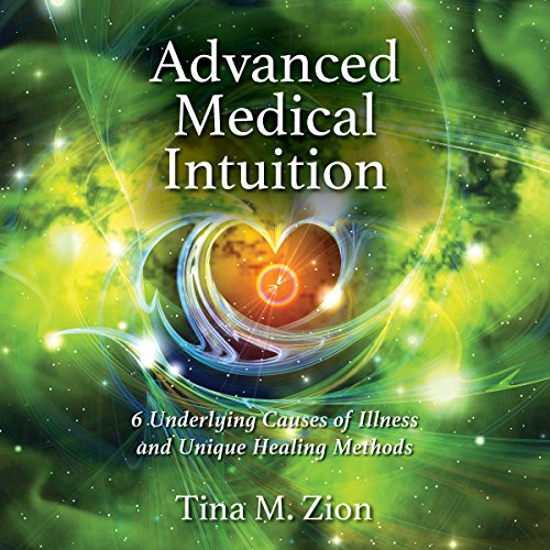 Six Tin - Advanced Medical Intuition: Six Underlying Causes of Illness and Unique Healing Methods