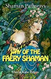 img - for Shaman Pathways - Way of the Faery Shaman: The Book of Spells, Incantations, Meditations & Faery Magic book / textbook / text book