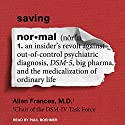 Saving Normal: An Insider's Revolt Against out-of-Control Psychiatric Diagnosis, DSM-5, Big Pharma, and the Medicalization of Ordinary Life Audiobook by Allen Frances Narrated by Paul Boehmer