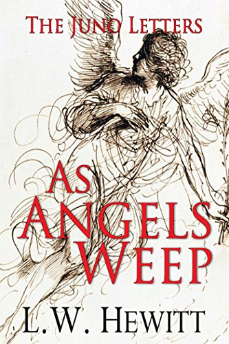 As Angels Weep (The Juno Letters Book 4)